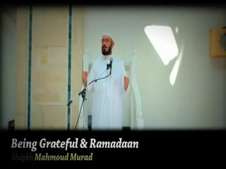 Being Grateful & Ramadaan - Sh. Mahmoud Murad